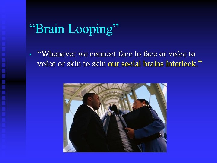 """Brain Looping"" • ""Whenever we connect face to face or voice to voice or"