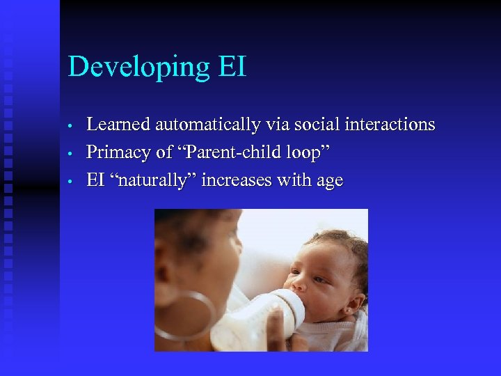 "Developing EI • • • Learned automatically via social interactions Primacy of ""Parent-child loop"""