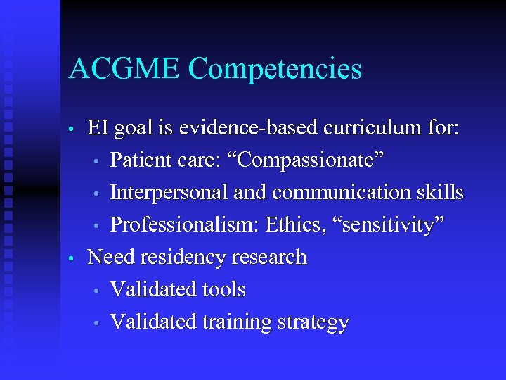 "ACGME Competencies • • EI goal is evidence-based curriculum for: • Patient care: ""Compassionate"""