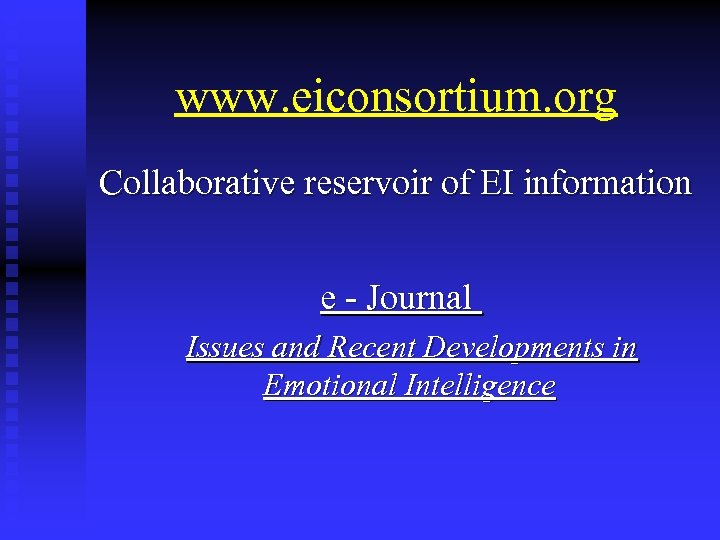 www. eiconsortium. org Collaborative reservoir of EI information e - Journal Issues and Recent