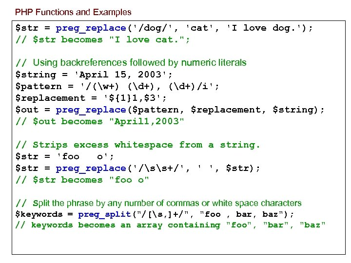 PHP Functions and Examples $str = preg_replace('/dog/', 'cat', 'I love dog. '); // $str