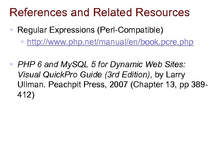 References and Related Resources § Regular Expressions (Perl-Compatible) § http: //www. php. net/manual/en/book. pcre.