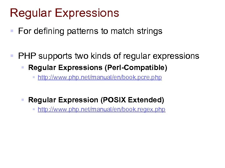 Regular Expressions § For defining patterns to match strings § PHP supports two kinds