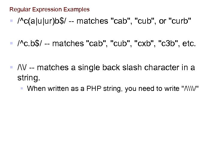 Regular Expression Examples § /^c(a|u|ur)b$/ -- matches