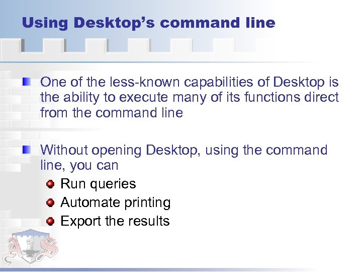 Using Desktop's command line One of the less-known capabilities of Desktop is the ability