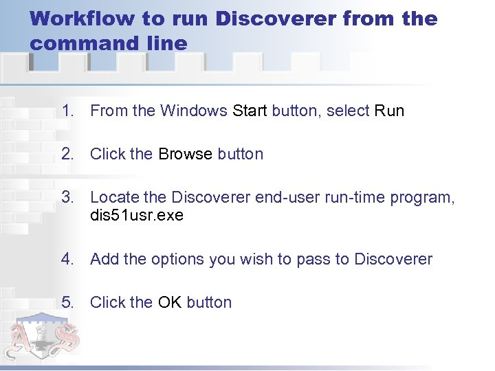 Workflow to run Discoverer from the command line 1. From the Windows Start button,