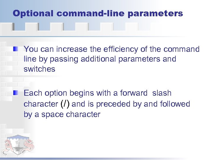 Optional command-line parameters You can increase the efficiency of the command line by passing