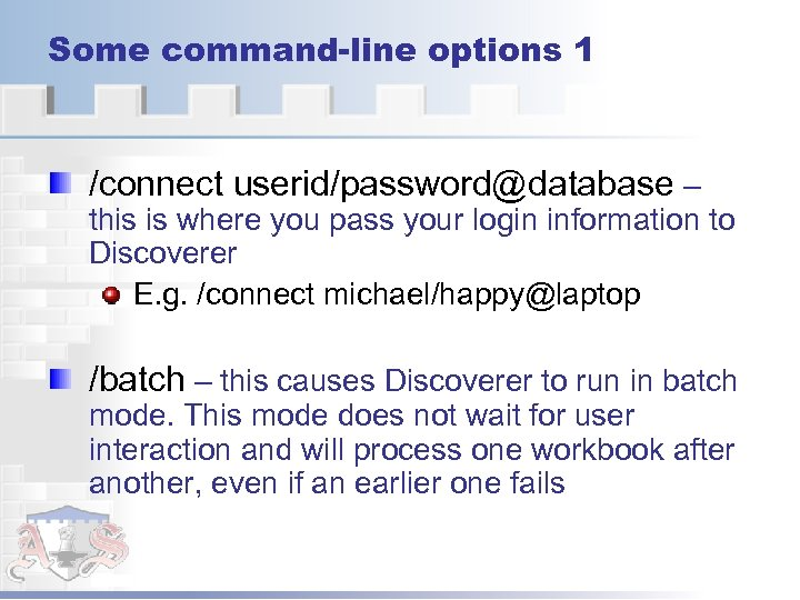 Some command-line options 1 /connect userid/password@database – this is where you pass your login
