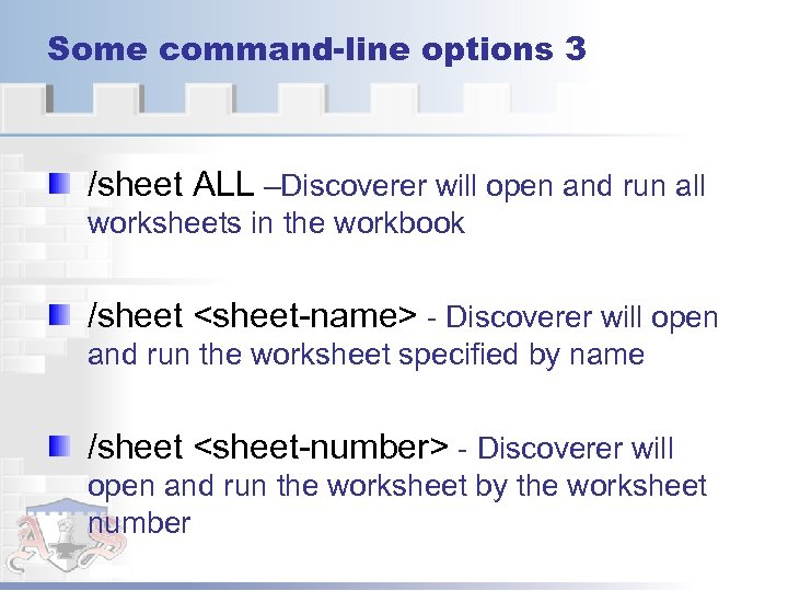 Some command-line options 3 /sheet ALL –Discoverer will open and run all worksheets in