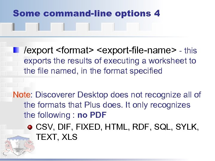 Some command-line options 4 /export <format> <export-file-name> - this exports the results of executing