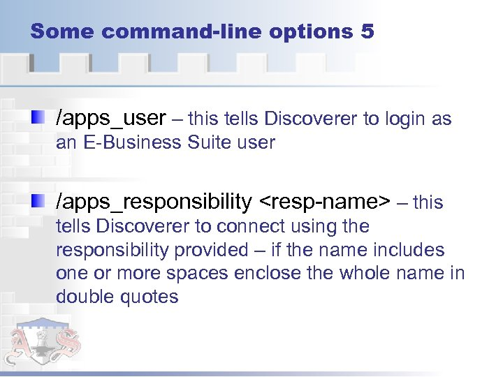 Some command-line options 5 /apps_user – this tells Discoverer to login as an E-Business