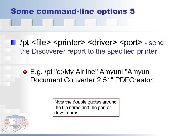 Some command-line options 5 /pt <file> <printer> <driver> <port> - send the Discoverer report