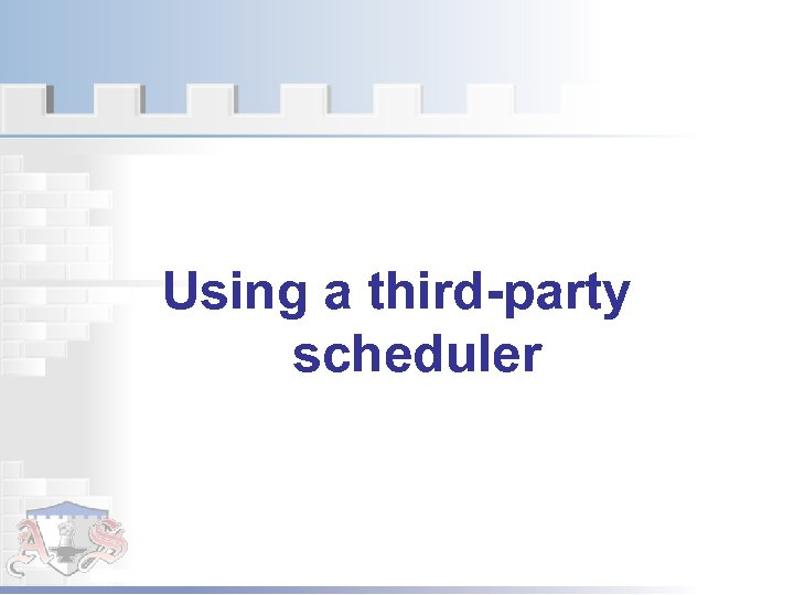 Using a third-party scheduler