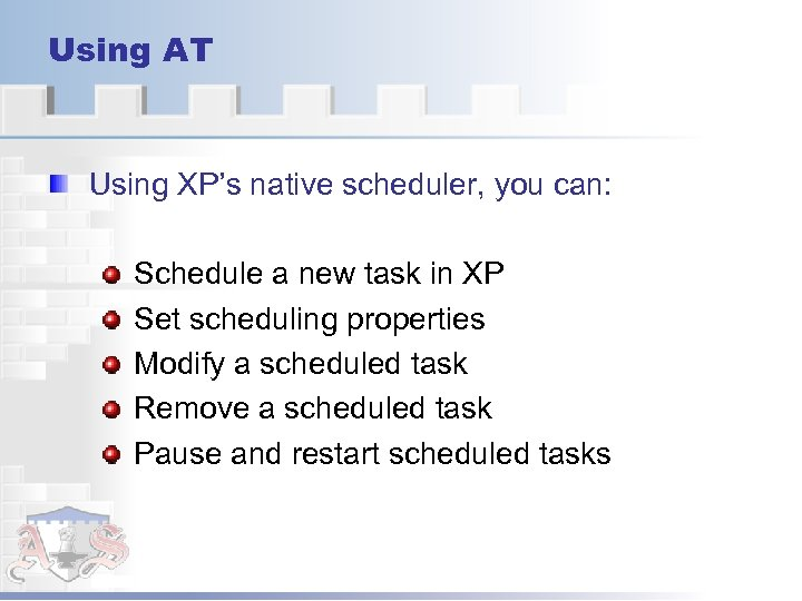 Using AT Using XP's native scheduler, you can: Schedule a new task in XP