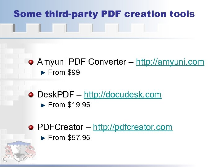 Some third-party PDF creation tools Amyuni PDF Converter – http: //amyuni. com From $99