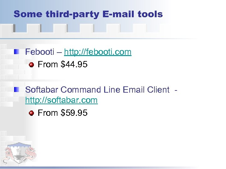 Some third-party E-mail tools Febooti – http: //febooti. com From $44. 95 Softabar Command