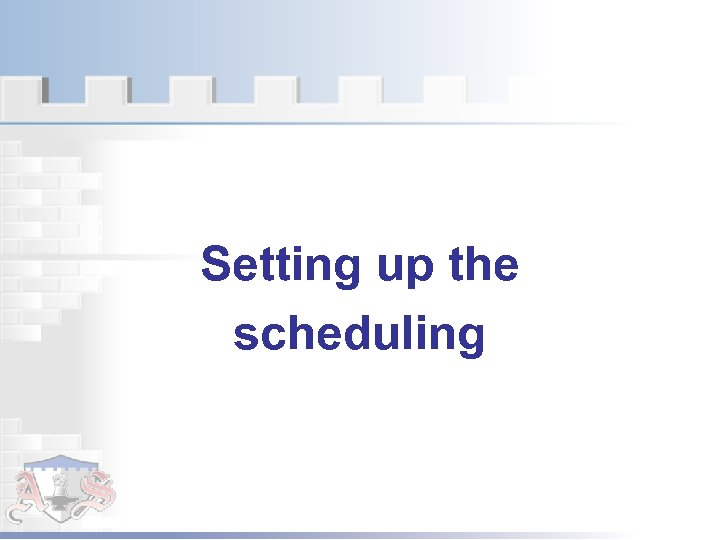 Setting up the scheduling