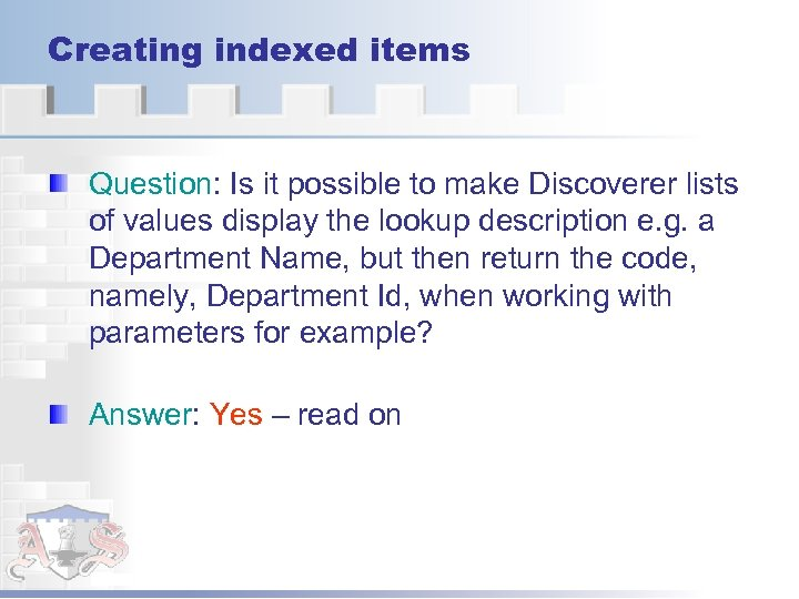 Creating indexed items Question: Is it possible to make Discoverer lists of values display