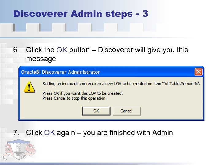 Discoverer Admin steps - 3 6. Click the OK button – Discoverer will give