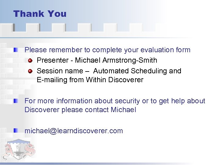Thank You Please remember to complete your evaluation form Presenter - Michael Armstrong-Smith Session