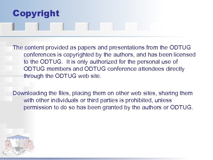 Copyright The content provided as papers and presentations from the ODTUG conferences is copyrighted