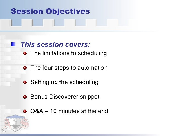 Session Objectives This session covers: The limitations to scheduling The four steps to automation