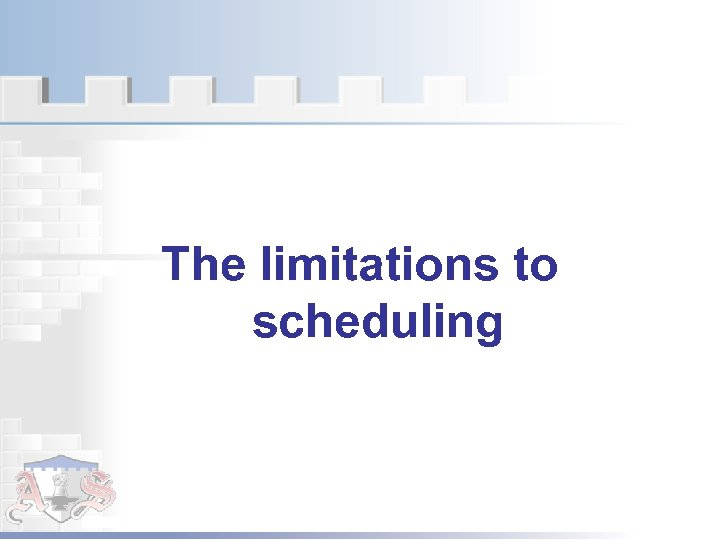 The limitations to scheduling