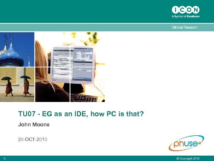 TU 07 - EG as an IDE, how PC is that? John Moone 20