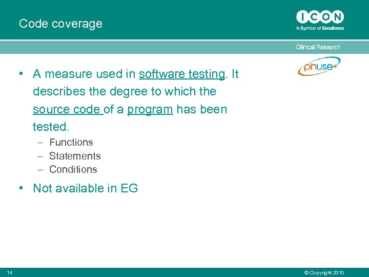 Code coverage • A measure used in software testing. It describes the degree to