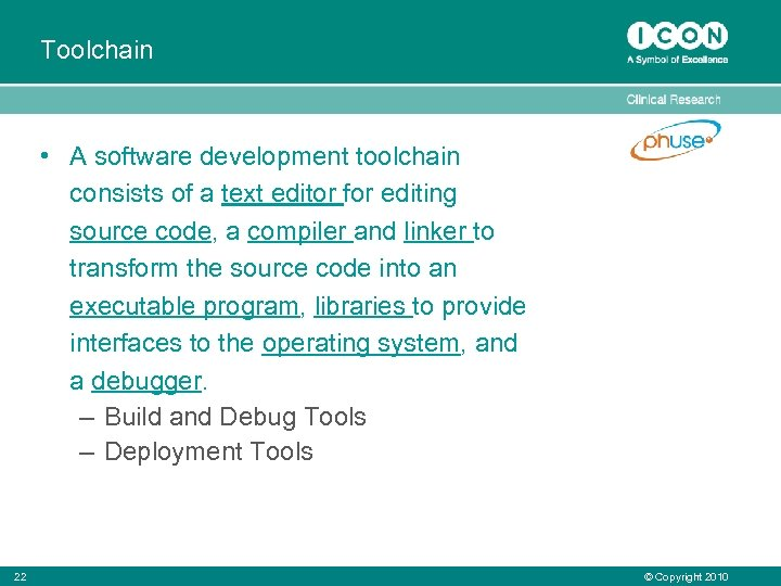 Toolchain • A software development toolchain consists of a text editor for editing source