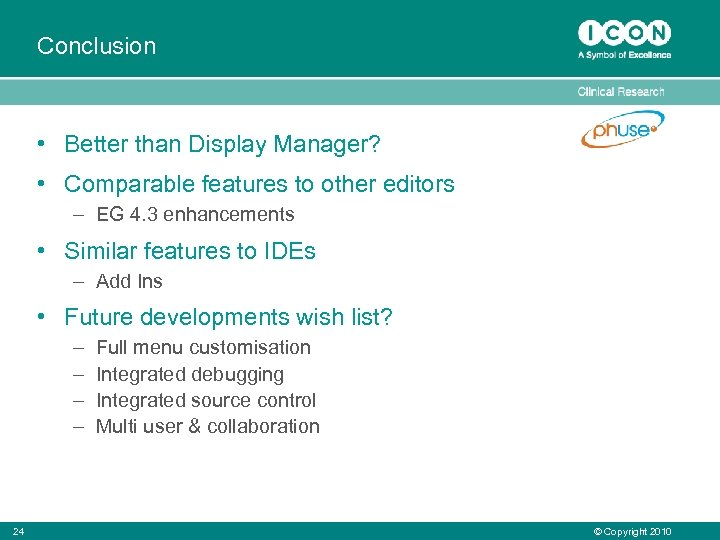 Conclusion • Better than Display Manager? • Comparable features to other editors – EG