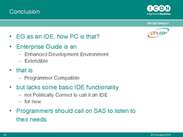 Conclusion • EG as an IDE, how PC is that? • Enterprise Guide is
