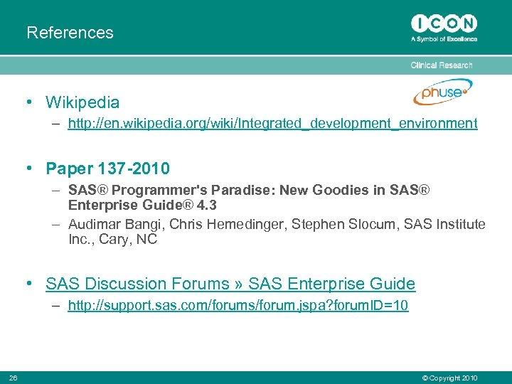 References • Wikipedia – http: //en. wikipedia. org/wiki/Integrated_development_environment • Paper 137 -2010 – SAS®