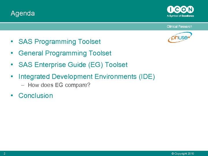 Agenda • SAS Programming Toolset • General Programming Toolset • SAS Enterprise Guide (EG)