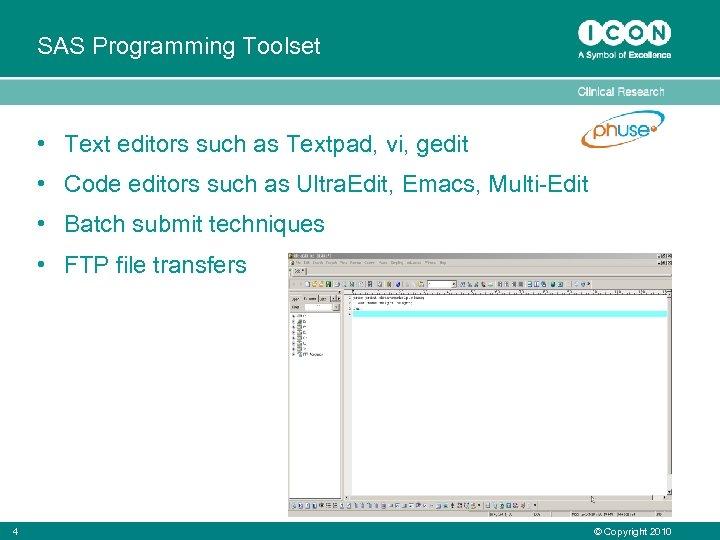 SAS Programming Toolset • Text editors such as Textpad, vi, gedit • Code editors