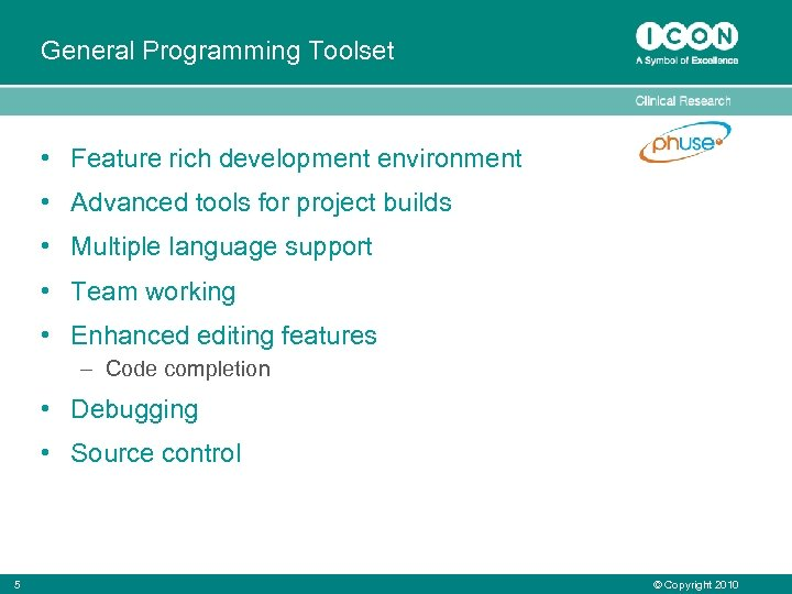 General Programming Toolset • Feature rich development environment • Advanced tools for project builds
