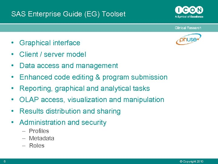 SAS Enterprise Guide (EG) Toolset • Graphical interface • Client / server model •