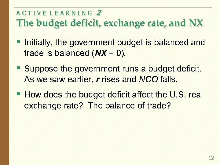 ACTIVE LEARNING 2 The budget deficit, exchange rate, and NX § Initially, the government