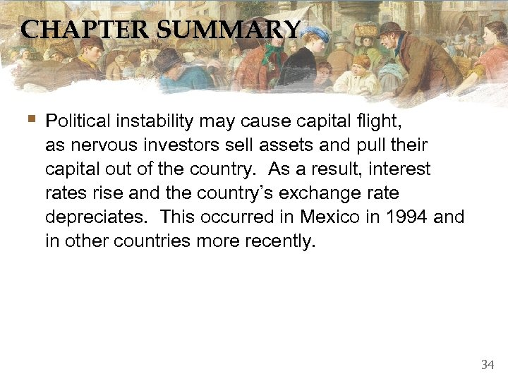 CHAPTER SUMMARY § Political instability may cause capital flight, as nervous investors sell assets