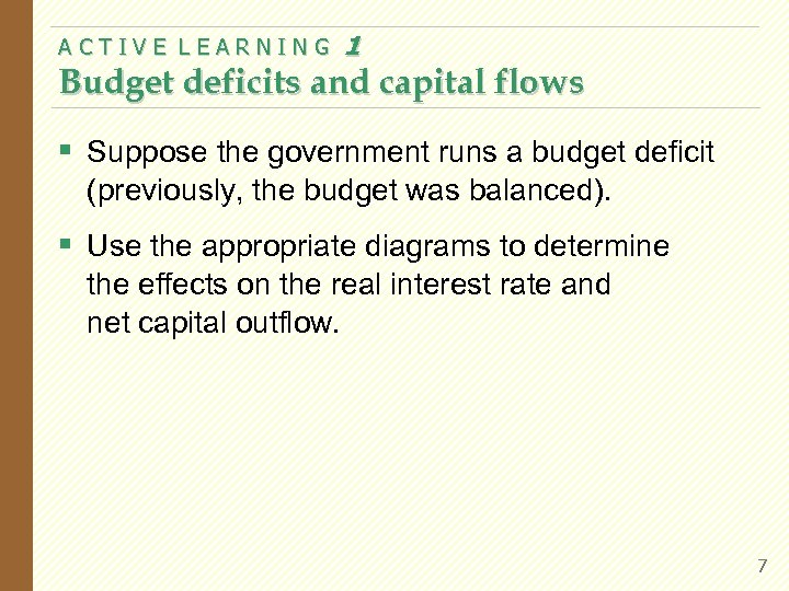 ACTIVE LEARNING 1 Budget deficits and capital flows § Suppose the government runs a