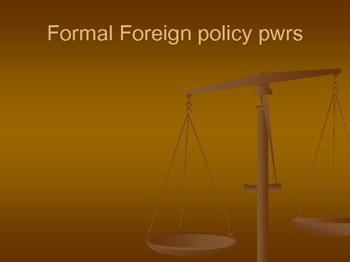 Formal Foreign policy pwrs