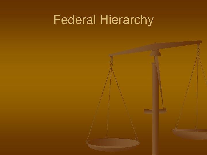 Federal Hierarchy