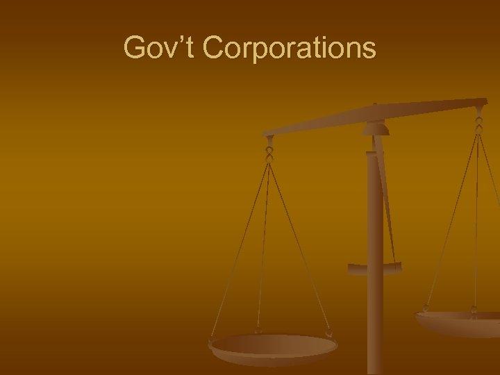 Gov't Corporations