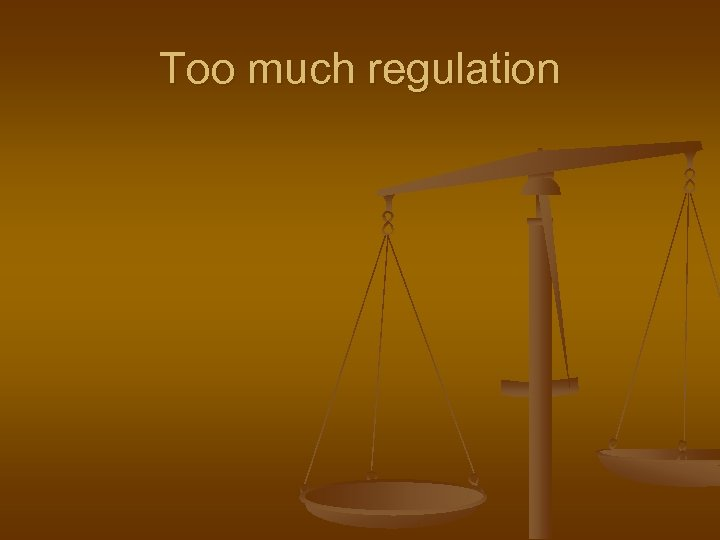 Too much regulation