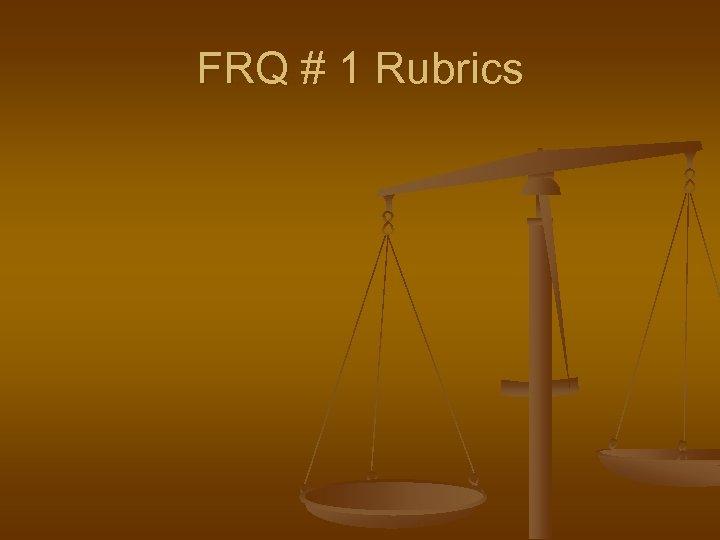 FRQ # 1 Rubrics