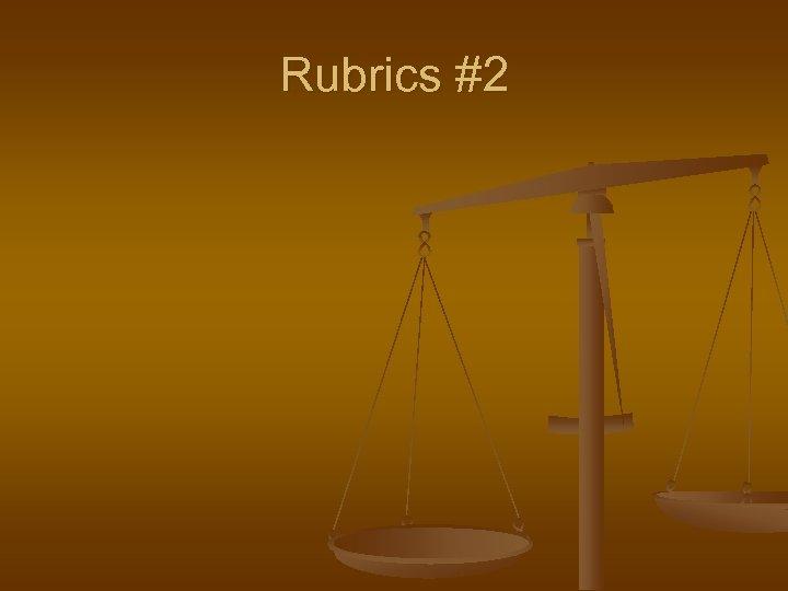 Rubrics #2
