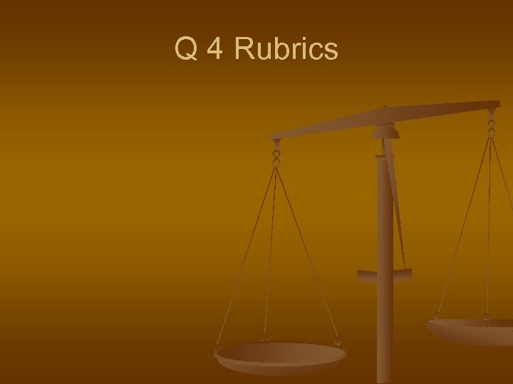 Q 4 Rubrics