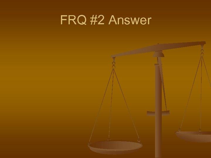 FRQ #2 Answer