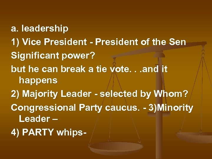 a. leadership 1) Vice President - President of the Sen Significant power? but he