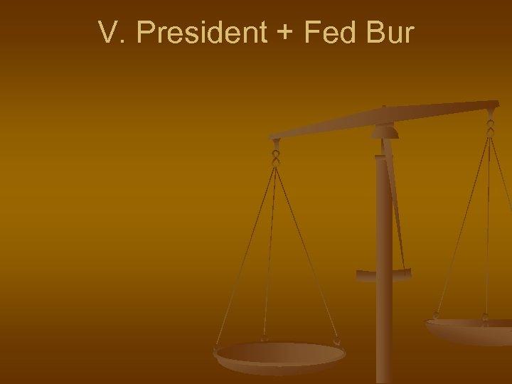 V. President + Fed Bur